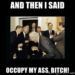 Rich Men Laughing - And then I said occupy my ass, bitch!