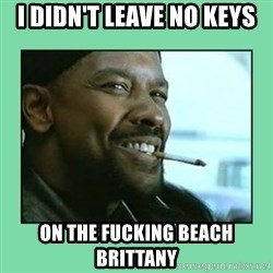 Training Day - I Didn't leave no keys On the fucking beach brittany