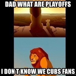 Lion King Shadowy Place - dad what are PLAYOFFS  i don t know we cubs fans