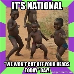 """african kids dancing - IT'S NATIONAL """"WE WON'T CUT OFF YOUR HEADS TODAY"""" DAY!"""