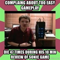 Gligar13vids - complaing about too easy gameplay die 47 times during his 10 min review of sonic game