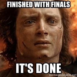 frodo it's over - FInIshed with finals It's done