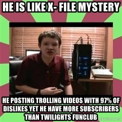 Gligar13vids - he is like x- file mystery he posting trolling videos with 97% of dislikes yet he have more subscribers than twilights funclub