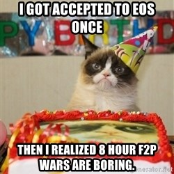 Grumpy Cat Birthday hat - I got accepted to eos once then I realized 8 hour f2p wars are boring.