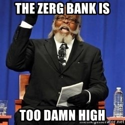 Rent is too dam high - The zerg bank is Too damn high