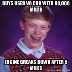 Bad Luck Brian - buys used v8 car with 90,000 miles engine breaks down after 5 miles