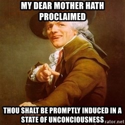 Joseph Ducreux - my dear mother hath proclaimed Thou shalt be promptly induced in a state of unconciousness