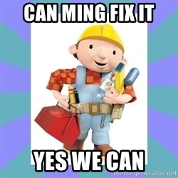 bob the builder - can ming fix it yes we can