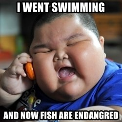 Fat Asian Kid - i went swimming and now fish are endangred