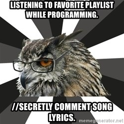 ITCS Owl - Listening to favorite playlist while programming. //secretly comment song lyrics.