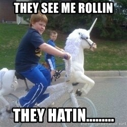 unicorn - they see me rollin they hatin.........