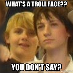 Thoughtful Child - WHAT'S A TROLL FACE?? YOU DON'T SAY?