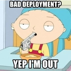 Stewie griffi - Bad Deployment? yep i'm Out