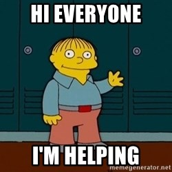 Ralph Wiggum - Hi everyone i'm helping