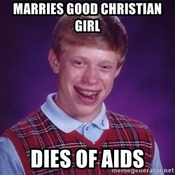 Bad Luck Brian - marries good christian girl dies of aids