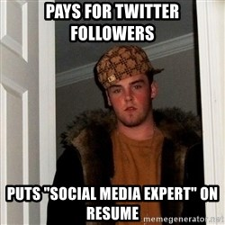 "Scumbag Steve - pays for twitter followers puts ""social media expert"" on resume"