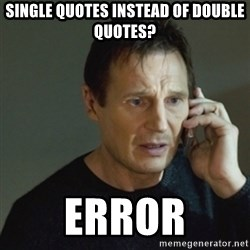taken meme - single quotes instead of double quotes? ERROR