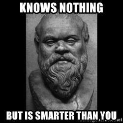 Socrates - Knows nothing but is smarter than you