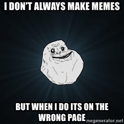 Forever Alone - i don't always make memes but when i do its on the wrong page