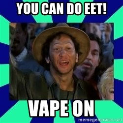 You can do it! - You can do eet! Vape on
