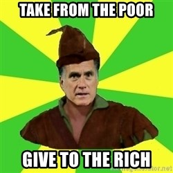 RomneyHood - TAKE FROM THE POOR GIVE TO THE RICH
