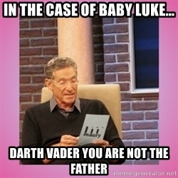 MAURY PV - In the case of baby luke... Darth vader you are not the father