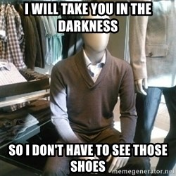 Trender Man - I will take you in the darkness so i don't have to see those shoes