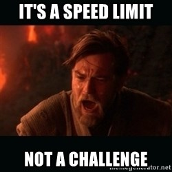 """Obi Wan Kenobi """"You were my brother!"""" - it's a speed limit not a challenge"""