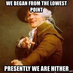 Joseph Ducreux - we began from the lowest point Presently we are hither