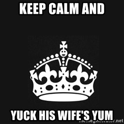 Black Keep Calm Crown - keep calm and yuck his wife's yum