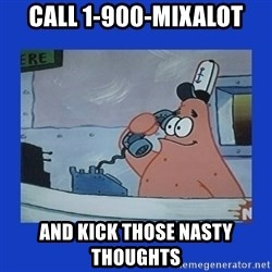 IS this the krusty krab - call 1-900-mixalot and kick those nasty thoughts