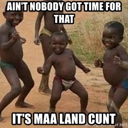 african children dancing - AIN'T NOBODY GOT TIME FOR THAT IT'S MAA LAND CUNT