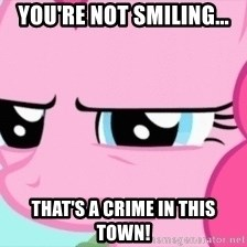 Pinkie Pie Stare - you're not smiling... that's a crime in this town!