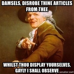 Joseph Ducreux - damsels, disrobe thine articles from thee whilst thou display yourselves, gayly I shall observe