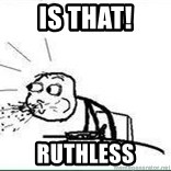 Cereal Guy Spit - Is that! Ruthless