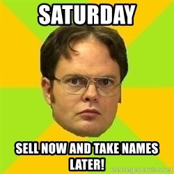 Courage Dwight - Saturday Sell now and take names later!