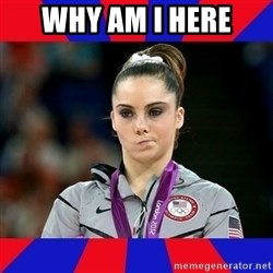 Mckayla Maroney Does Not Approve - WHY AM I HERE