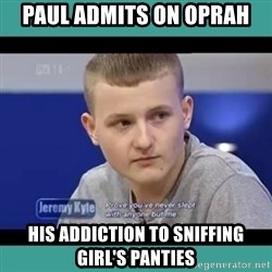 Sympathy Sacha - Paul aDmits on Oprah His addiction to snIffing girl's panties