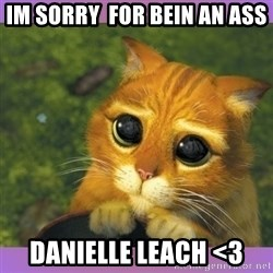Apologetic Puss In Boots - Im sorry  for bein an asS DanIeLle leach <3
