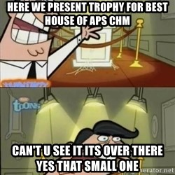Y aquí pondría si tuviera uno - here we present trophy for best house of aps chm can't u see it its over there yes that small one