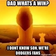 The Lion King - Dad Whats a win? i dont know son, we're dodgers fans