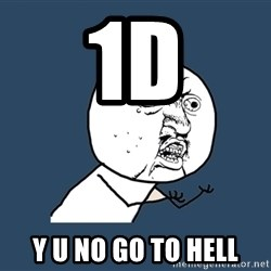 Y U No - 1D y u no go to hell