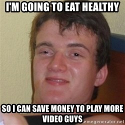 Stoner Stanley - I'm going to eat healthy so i can save money to play more video guys