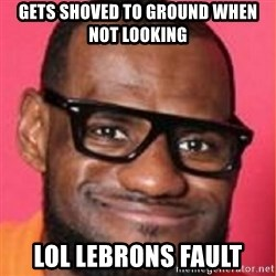 LelBron James - Gets shoved to ground when not looking LOL LEBRONS FAULT