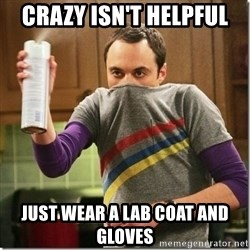 Sheldon Cooper germophobe - crazy isn't helpful just wear a lab coat and gloves