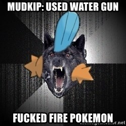 Insanity Wolf - mudkip: USED WATER GUN FUCKED FIRE POKEMON