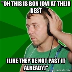 """Sarcastic Soundman - """"OH THIS IS BON JOVI AT THEIR BEST (LIKE THEY'RE NOT PAST IT ALREADY)"""""""