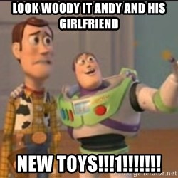 X, X Everywhere  - LOOK WOODY IT ANDY AND HIS GIRLFRIEND NEW TOYS!!!1!!!!!!!