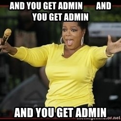 Overly-Excited Oprah!!!  - aND you get admin        and you get admin And you get admin