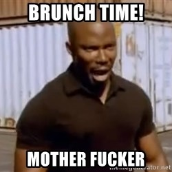 James Doakes Surprise Motherfucker - bRUNCH TIME! mOTHER fUCKER